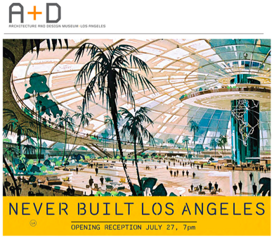 """Never Built LA"" Exhibit at A+D Museum"